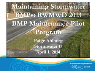 Maintaining Stormwater BMPs: RWMWD 2013 BMP Maintenance Pilot Program