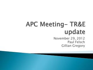 APC Meeting-  TR&E  update