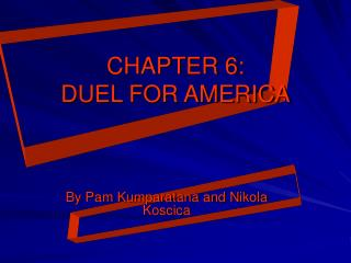 CHAPTER 6:  DUEL FOR AMERICA