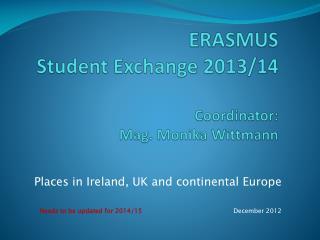 ERASMUS Student Exchange 2013/14 Coordinator :  Mag. Monika Wittmann