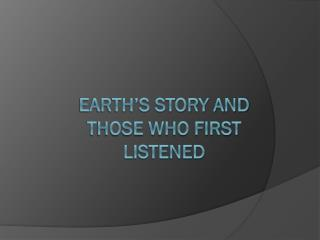 Earth's story and those who first listened