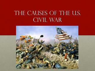 The Causes of the U.S. Civil War