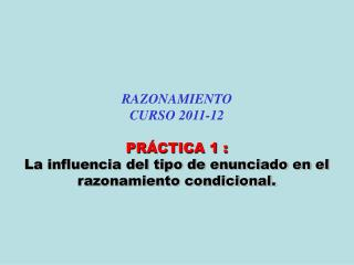RAZONAMIENTO CURSO  2011-12 PRÁCTICA 1 :
