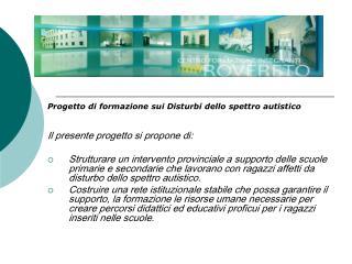Progetto di formazione sui Disturbi dello spettro autistico Il presente progetto si propone di: