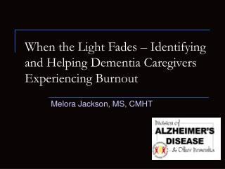 When the Light Fades   Identifying and Helping Dementia Caregivers Experiencing Burnout