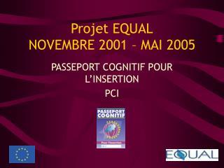 Projet EQUAL NOVEMBRE 2001 – MAI 2005
