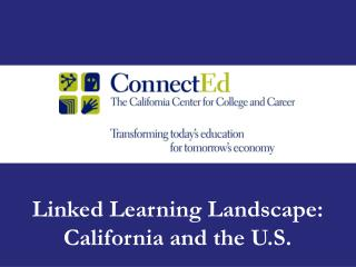 Linked Learning Landscape: California and the U.S.