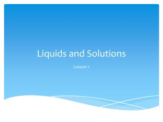 Liquids and Solutions
