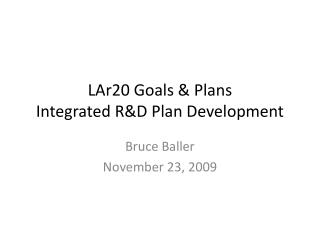 LAr20 Goals & Plans Integrated R&D Plan Development