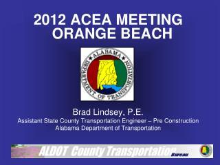 2012 ACEA MEETING ORANGE BEACH Brad Lindsey, P.E.