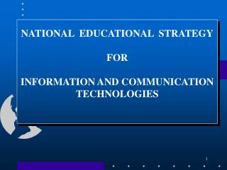NATIONAL EDUCATIONAL  STRATEGY F OR INFORMATION AND COMMUNICATION TECHNOLOGIES