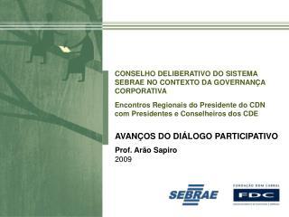 AVANÇOS DO DIÁLOGO PARTICIPATIVO Prof. Arão Sapiro 2009