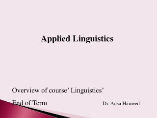 Applied Linguistics Overview of course� Linguistics�