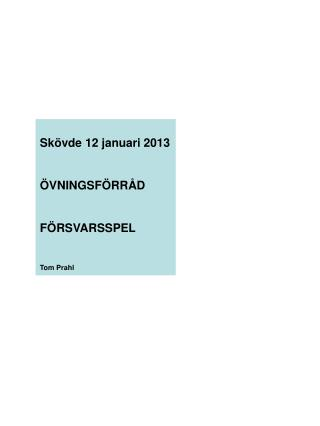 Skövde 12 januari 2013 ÖVNINGSFÖRRÅD FÖRSVARSSPEL Tom Prahl