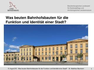 Was beuten Bahnhofsbauten für die Funktion und Identität einer Stadt?