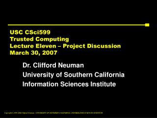 USC CSci599 Trusted Computing Lecture Eleven – Project Discussion March 30, 2007