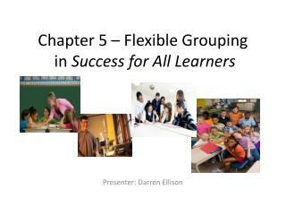 Chapter 5 – Flexible Grouping  in  Success for All Learners