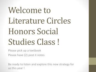 Welcome to Literature Circles  Honors Social Studies Class !