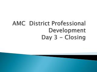 AMC  District Professional Development Day 3 - Closing