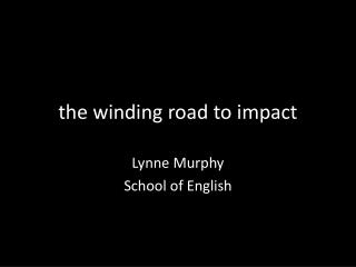the winding road to impact