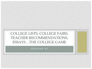 College Lists, College Fairs, Teacher recommendations,  Essays�the college Game