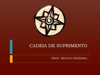 CADEIA DE SUPRIMENTO