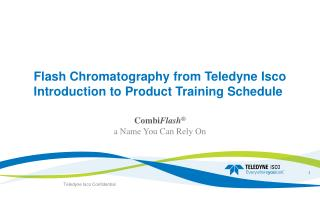 Flash Chromatography from Teledyne  Isco Introduction to Product Training Schedule