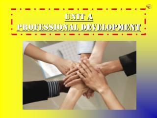 Unit A Professional Development