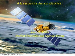 A la recherche des exo-planètes… Marc OLLIVIER Institut d'Astrophysique Spatiale d'Orsay