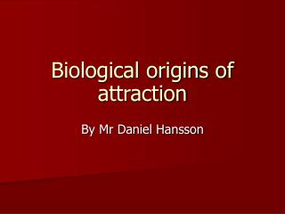 Biological origins of attraction