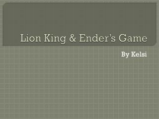 Lion  King  &  Ender's  Game