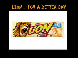LION – FOR A BETTER DAY