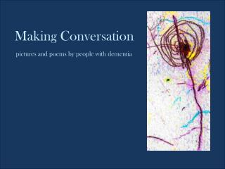 Making  Conversation pictures and poems by people with dementia