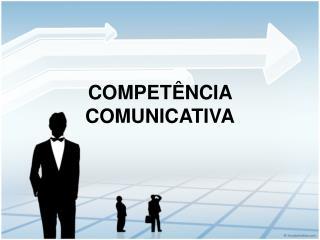 COMPET�NCIA COMUNICATIVA