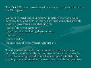 The BCCEW is a consortium of sex worker activists who live in the BC region.