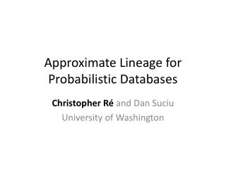 Approximate Lineage for Probabilistic Databases