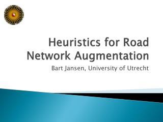Heuristics for Road Network Augmentation