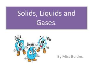 Solids, Liquids and Gases .