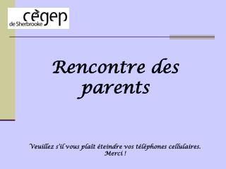 Rencontre des parents Veuillez s'il vous plaît éteindre vos téléphones cellulaires.  Merci !