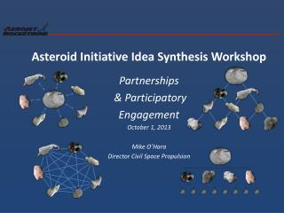 Asteroid Initiative  Idea Synthesis  Workshop Partnerships &  Participatory Engagement