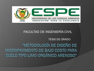 """METODOLOGÍA DE DISEÑO DE MICROPAVIMENTO DE BAJO COSTO PARA SUELO TIPO LIMO ORGÁNICO ARENOSO"""