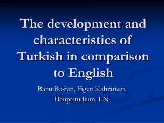 The development and characteristics of  Turkish in comparison to English