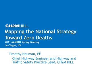 Mapping the National Strategy Toward Zero Deaths 2011 AASHTO Spring Meeting Las Vegas, NV