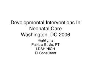 Developmental Interventions In Neonatal Care Washington, DC 2006