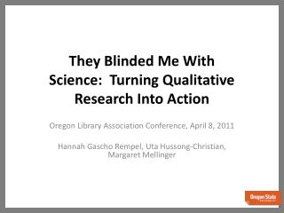 They Blinded Me With Science:� Turning Qualitative Research Into Action