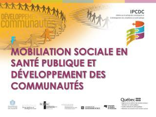 F MOBILIATION SOCIALE EN SANTÉ PUBLIQUE ET DÉVELOPPEMENT DES COMMUNAUTÉS