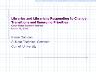 Karen Calhoun AUL for Technical Services Cornell University