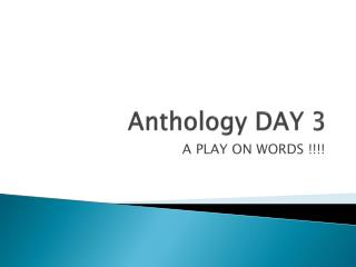 Anthology DAY 3