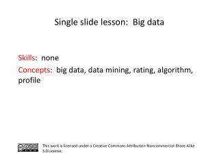 S kills :  none  C oncepts :  big data, data mining, rating,  algorithm, profile