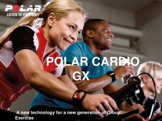 POLAR CARDIO GX A new technology for a new generation of ...